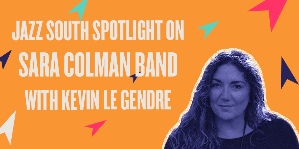 Jazz South Spotlight on Sara Colman Band with Kevin Le Gendre