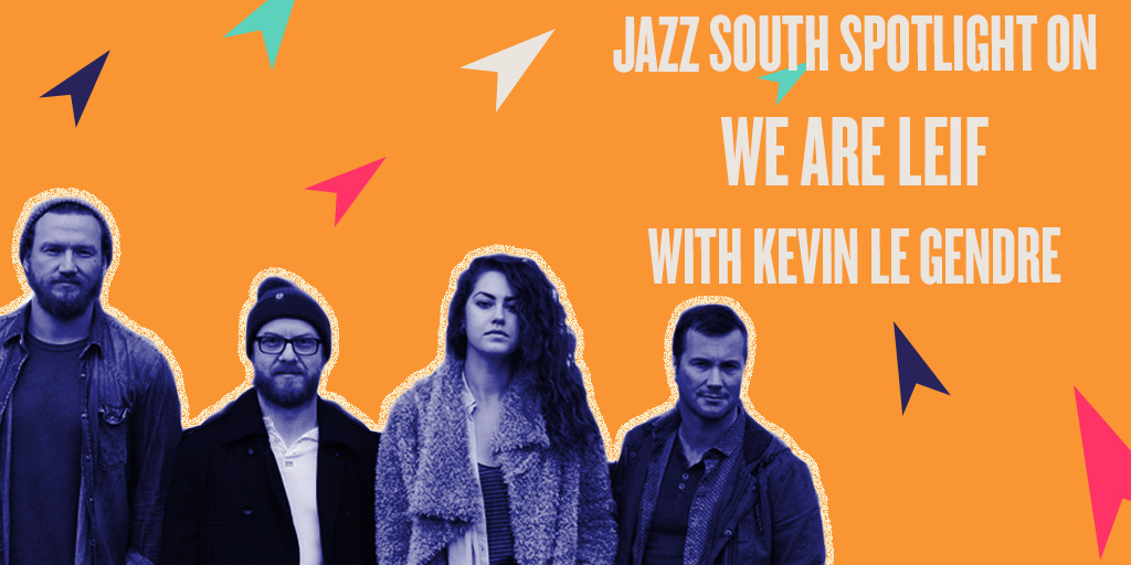 Jazz South Spotlight on We Are Leif with Kevin Le Gendre